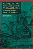 Conquering the American Wilderness : The Triumph of European Warfare in Colonial New England, Chet, Guy, 1558493824