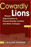 Cowardly Lions : Missed Opportunities for Preventing Deadly Conflict and State Collapse, Zartman, I. William, 1588263827