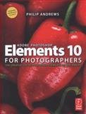 Adobe Photoshop Elements 10 for Photographers : The Creative Use of Photoshop Elements on Mac and PC, Andrews, Philip, 0240523822