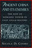 Ancient China and its Enemies : The Rise of Nomadic Power in East Asian History, Di Cosmo, Nicola, 0521543827
