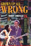 Grown up All Wrong, Robert Christgau, 0674003829