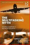 The Multitasking Myth : Handling Complecity in Reall-World Operations, Loukopoulos, Loukia D. and Dismukes, R. Key, 0754673820