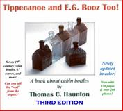 Tippecanoe and E. G. Booz Too! : A Book about Cabin Bottles, Haunton, Thomas, 0983673829
