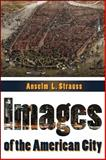 Images of the American City, Strauss, Anselm L., 1412853826