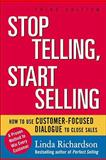 Stop Telling, Start Selling : How to Use Customer-Focused Dialogue to Close Sales, Richardson, Linda, 0071603824