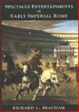 Power into Pageantry : Spectacle Entertainments of Early Imperial Rome, Beacham, Richard C., 0300073828