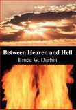 Between Heaven and Hell, Bruce W. Durbin, 0595653820
