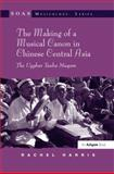 The Making of a Musical Canon in Chinese Central Asia : The Uyghur Twelve Muqam, Harris, Rachel, 0754663825