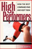 High Performers : How the Best Companies Find and Keep Them, Martel, Leon, 0787953822
