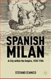 Spanish Milan : A City Within the Empire, 1535-1706, D'Amico, Stefano, 1137003820