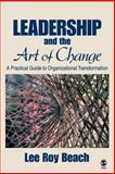 Leadership and the Art of Change : A Practical Guide to Organizational Transformation, Lee Roy Beach, 1412913829