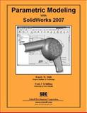 Parametric Modeling with SolidWorks 2007, Schilling, Paul and Shih, Randy, 1585033820