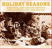 Holiday Seasons : New Year, Easter and Christmas in Nineteenth-Century New Zealand, Clarke, Alison, 1869403827