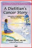A Dietitian's Cancer Story : Information and Inspiration for Recovery and Healing, Dyer, Eric, 096672383X