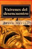 Vaivenes Del Desencuentro, Pedro Merino, 1492863831