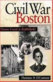 Civil War Boston : Home Front and Battlefield, O'Connor, Thomas H., 1555533833