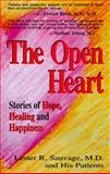 The Open Heart : Stories of Hope, Healing and Happiness, Sauvage, Lester R., 1558743839