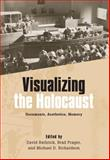 Visualizing the Holocaust : Documents, Aesthetics, Memory, , 1571133836