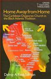 Home Away from Home : The Caribbean Diasporan Church in the Black Atlantic Tradition, Reid-Salmon, Delroy A., 1845533836