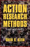 Action Research Methods : Plain and Simple, Klein, Sheri R., 0230113834