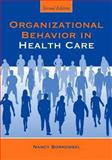 Organizational Behavior in Health Care, Borkowski, Nancy, 0763763837