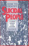 How to Identify Suicidal People : A Systematic Approach to the Assessment of Suicide, White, Thomas W., 0914783831