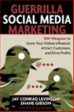 Guerrilla Marketing for Social Media : 100+ Weapons to Grow Your Online Influence, Attract Customers, and Drive Profits, Levinson, Jay Conrad and Gibson, Shane, 1599183838
