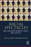 Racial Spectacles : Explorations in Media, Race, and Justice, Markovitz, Jonathan, 0415883830