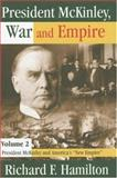 President McKinley, War and Empire Vol. 2 : President McKinley and America's New Empire, Hamilton, Richard F., 0765803836