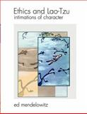 Ethics and Lao-Tzu : Intimations of Character, Mendelowitz, Edward, 0976463830