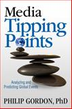 Media Tipping Points : Analyzing and Predicting Global Events, Gordon, Philip, 098476383X