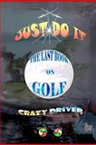 The Last Book on Golf: Just Do It, Crazy Driver, 1466343834