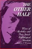 The Other Half : Wives of Alcholics and Their Social-Psychological Situation, Wiseman, Jacqueline P., 0202303837