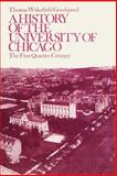 A History of the University of Chicago, Founded by John D. Rockefeller : The First Quarter-Century, Goodspeed, Thomas W., 0226303837