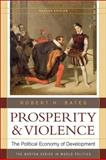 Prosperity and Violence : The Political Economy of Development, Bates, Robert, 0393933830