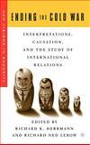 Ending the Cold War : Interpretations, Causation, and the Study of International Relations, Herrmann, Richard K., 1403963835