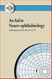 An Aid to Neuro-Ophthalmology, Abdul Qayyum Rana    Frcpc, 143892383X