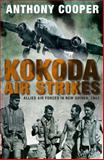 Kokoda Air Strikes : Allied Air Forces in New Guinea 1942, Cooper, Anthony, 174223383X