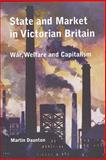 State and Market in Victorian Britain : War, Welfare and Capitalism, Daunton, Martin, 1843833832
