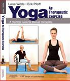 Yoga as Therapeutic Exercise : A Practical Guide for Manual Therapists, Wörle, Luise and Pfeiff, Erik, 0702033839
