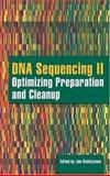 DNA Sequencing : Optimizing Preparation and Cleanup, Kieleczawa, Jan, 0763733830