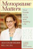 Menopause Matters, Julia Schlam Edelman, 0801893836