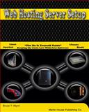Web Hosting Server Setup : How to do It yourself Guide, Merlinhouse Publishing Co., 097118383X