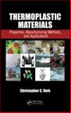 Thermoplastic Materials : Properties, Manufacturing Methods, and Applications, Ibeh, Christopher C., 1420093835