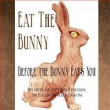 Eat the Bunny, Scott Bachmann, 1478203838