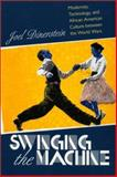 Swinging the Machine : Modernity, Technology, and African American Culture, Dinerstein, Joel, 1558493832