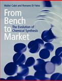 From Bench to Market : The Evolution of Chemical Synthesis, Cabri, Walter and Fabio, Romano Di, 0198503830