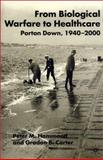 From Biological Warfare to Healthcare : Porton Down, 1940-2000, Hammond, Peter M., 0333753836