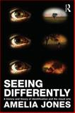 Seeing Differently, Jones, Amelia, 0415543835