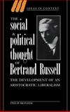 The Social and Political Thought of Bertrand Russell : The Development of an Aristocratic Liberalism, Ironside, Philip, 0521473837